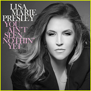 Lisa Marie Presley's 'You Ain't Seen Nothin Yet' - First Listen!