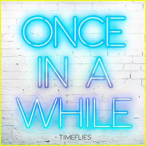 Timeflies' 'Once In a While' Full Song & Lyrics: JJ Music Monday!