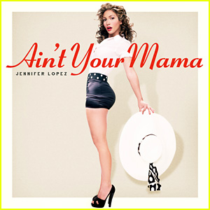 Jennifer Lopez's 'Ain't Your Mama' - Full Song & Lyrics!