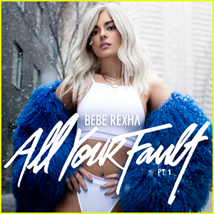 Bebe Rexha's 'All Your Fault: Pt. 1' Stream & Download - Listen Now!