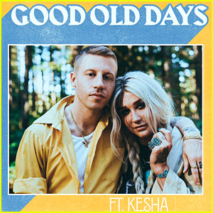 Macklemore & Kesha's 'Good Old Days' - Stream, Lyrics & Download!