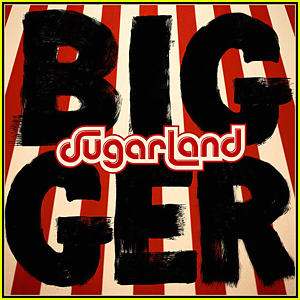 Sugarland: 'Bigger' Album Stream & Download - Listen Now!