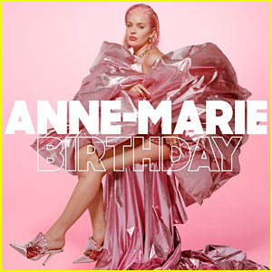 Anne-Marie Returns with New Song 'Birthday' - Read Lyrics & Watch Video!